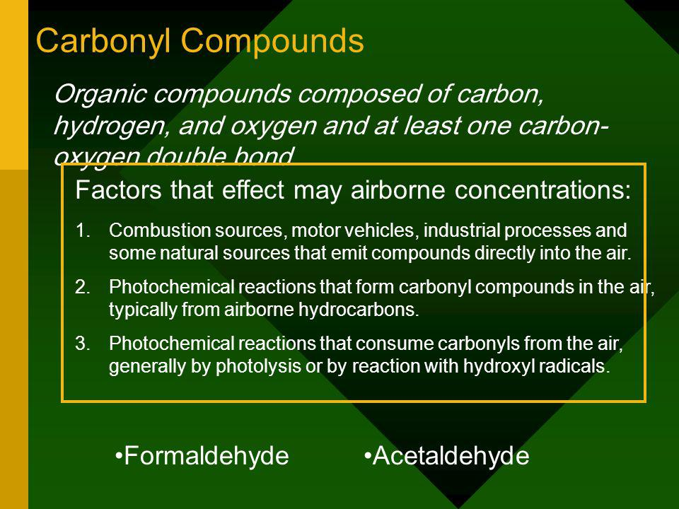 Carbonyl Compounds Organic compounds composed of carbon, hydrogen, and oxygen and at least one carbon- oxygen double bond.