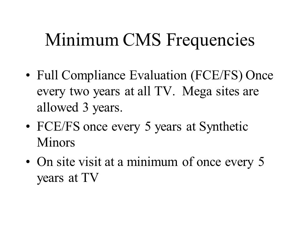 Minimum CMS Frequencies Full Compliance Evaluation (FCE/FS) Once every two years at all TV.
