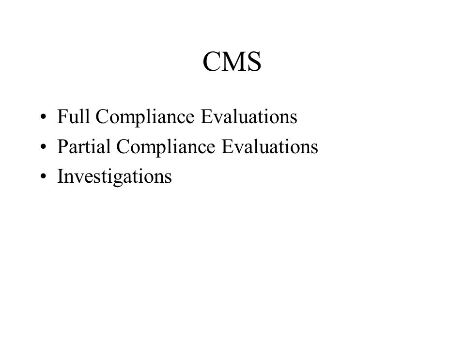 CMS Full Compliance Evaluations Partial Compliance Evaluations Investigations