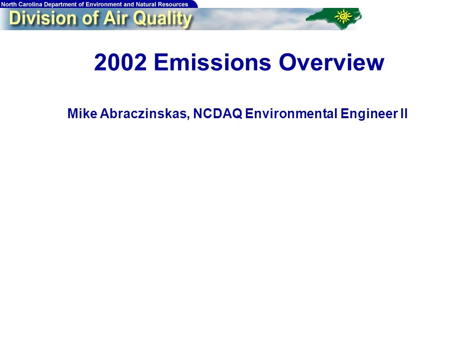 56 2002 Emissions Overview Mike Abraczinskas, NCDAQ Environmental Engineer II