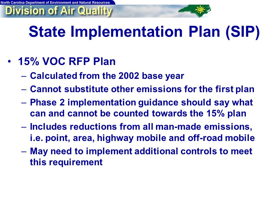 14 State Implementation Plan (SIP) 15% VOC RFP Plan –Calculated from the 2002 base year –Cannot substitute other emissions for the first plan –Phase 2 implementation guidance should say what can and cannot be counted towards the 15% plan –Includes reductions from all man-made emissions, i.e.