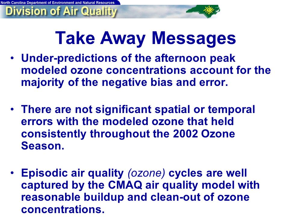 169 Take Away Messages Under-predictions of the afternoon peak modeled ozone concentrations account for the majority of the negative bias and error. T