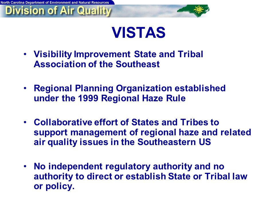 19 VISTAS Visibility Improvement State and Tribal Association of the Southeast Regional Planning Organization established under the 1999 Regional Haze Rule Collaborative effort of States and Tribes to support management of regional haze and related air quality issues in the Southeastern US No independent regulatory authority and no authority to direct or establish State or Tribal law or policy.