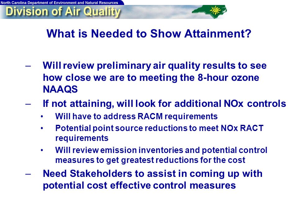 204 What is Needed to Show Attainment? –Will review preliminary air quality results to see how close we are to meeting the 8-hour ozone NAAQS –If not