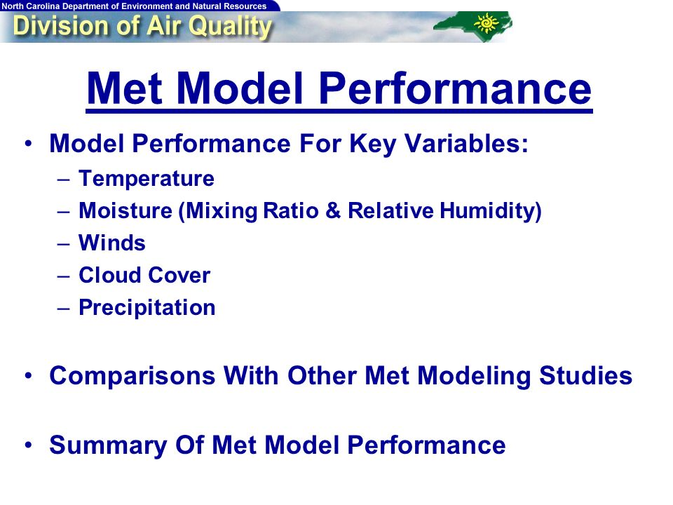 30 Met Model Performance Model Performance For Key Variables: –Temperature –Moisture (Mixing Ratio & Relative Humidity) –Winds –Cloud Cover –Precipitation Comparisons With Other Met Modeling Studies Summary Of Met Model Performance
