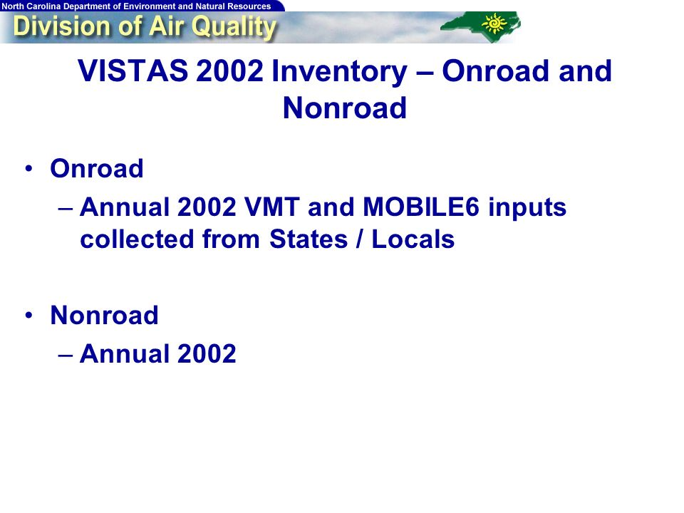 65 VISTAS 2002 Inventory – Onroad and Nonroad Onroad –Annual 2002 VMT and MOBILE6 inputs collected from States / Locals Nonroad –Annual 2002