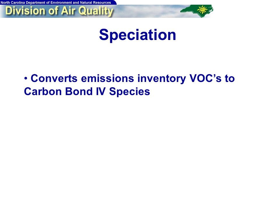 68 36 km 12 km Speciation Converts emissions inventory VOCs to Carbon Bond IV Species