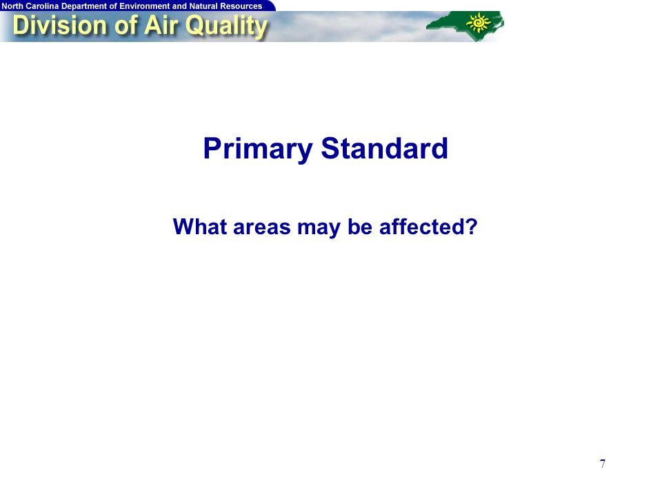 7 Primary Standard What areas may be affected