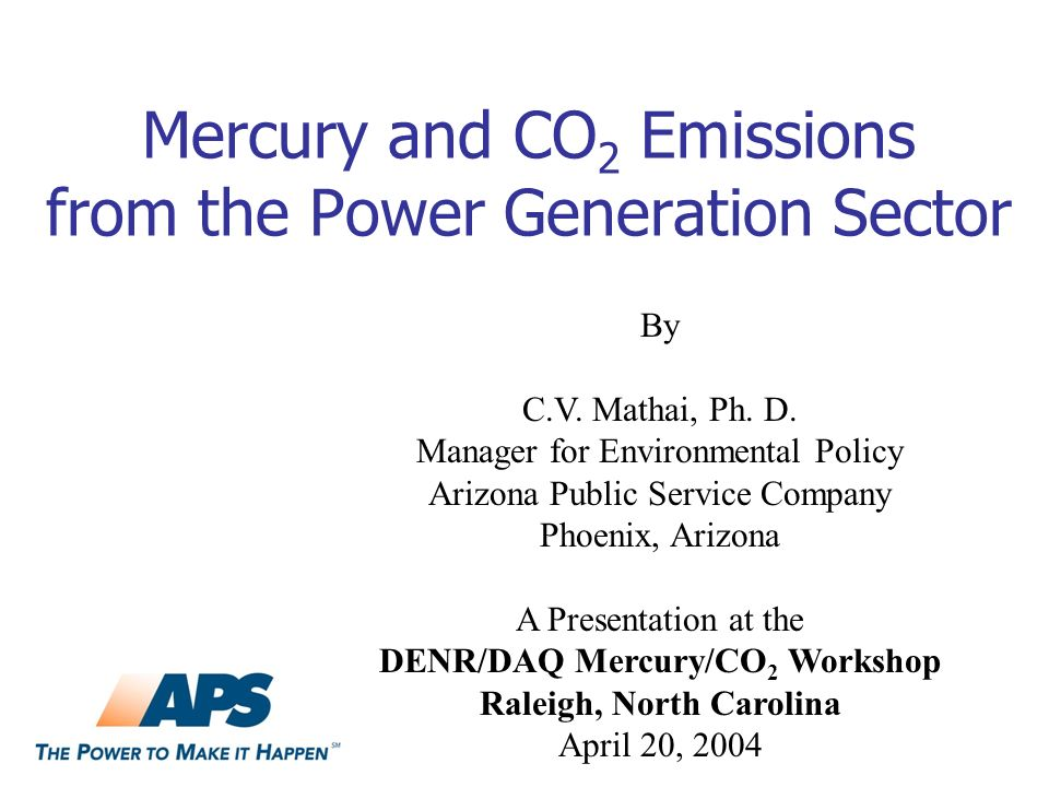 Mercury and CO 2 Emissions from the Power Generation Sector By C.V. Mathai, Ph. D. Manager for Environmental Policy Arizona Public Service Company Pho