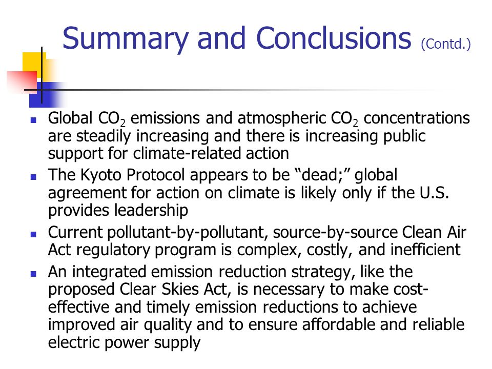 Summary and Conclusions (Contd.) Global CO 2 emissions and atmospheric CO 2 concentrations are steadily increasing and there is increasing public support for climate-related action The Kyoto Protocol appears to be dead; global agreement for action on climate is likely only if the U.S.