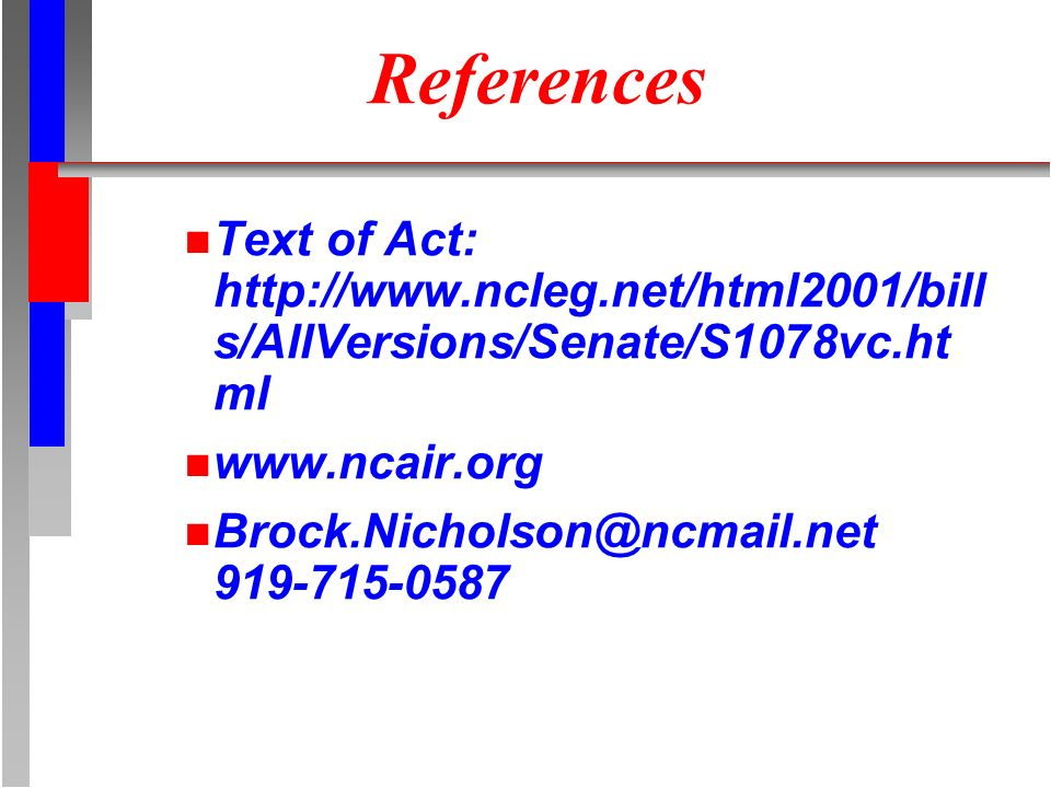 References n Text of Act: http://www.ncleg.net/html2001/bill s/AllVersions/Senate/S1078vc.ht ml n www.ncair.org n Brock.Nicholson@ncmail.net 919-715-0
