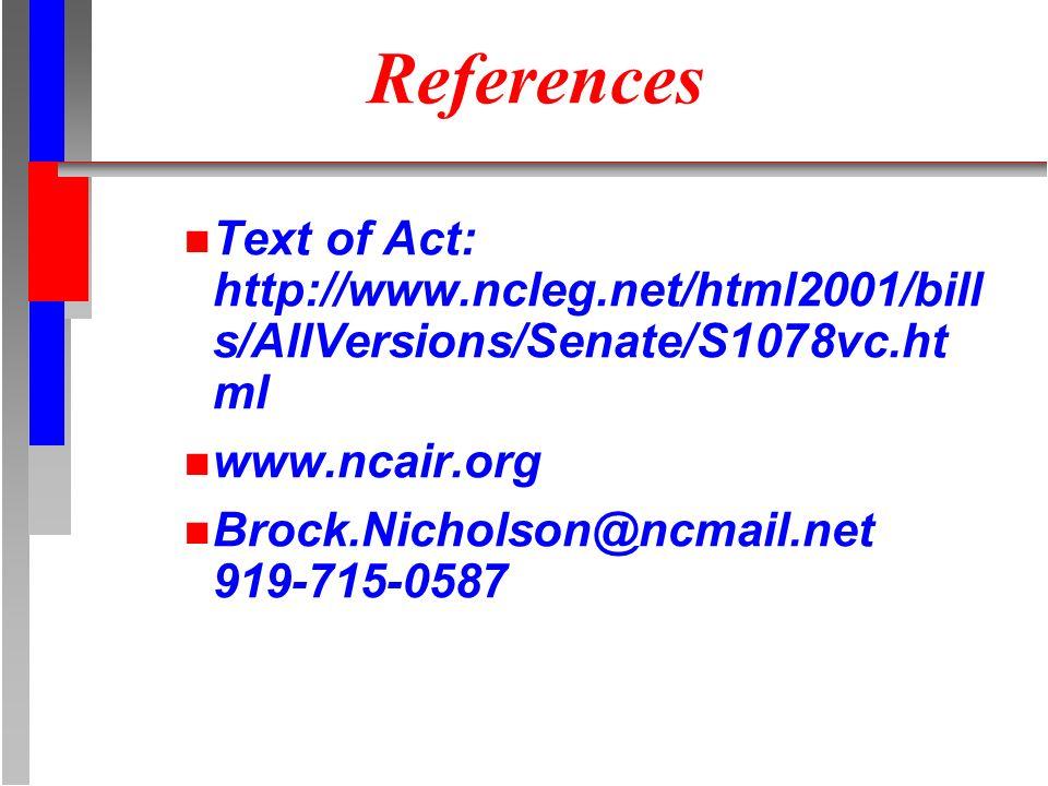 References n Text of Act: http://www.ncleg.net/html2001/bill s/AllVersions/Senate/S1078vc.ht ml n www.ncair.org n Brock.Nicholson@ncmail.net 919-715-0587