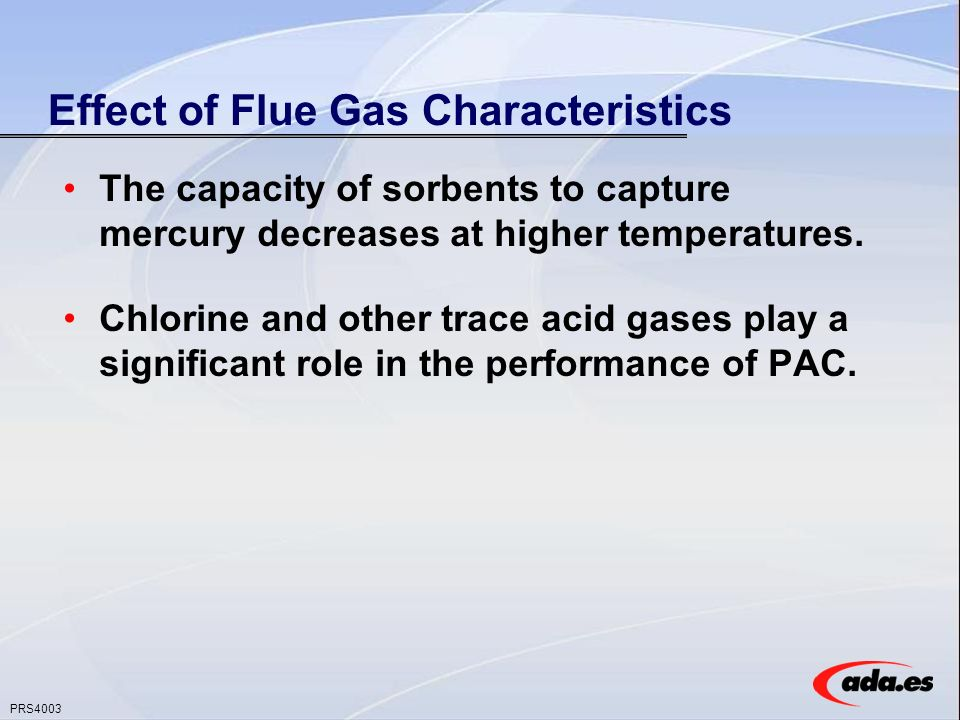 PRS4003 Effect of Flue Gas Characteristics The capacity of sorbents to capture mercury decreases at higher temperatures.
