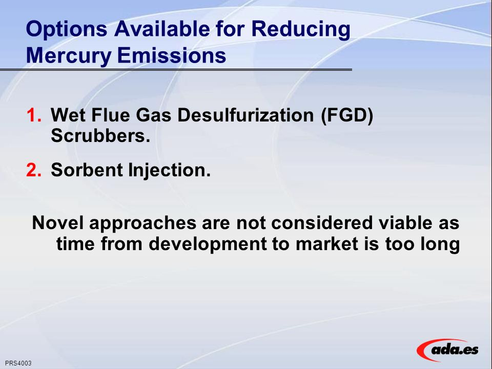 PRS4003 Options Available for Reducing Mercury Emissions 1.Wet Flue Gas Desulfurization (FGD) Scrubbers.