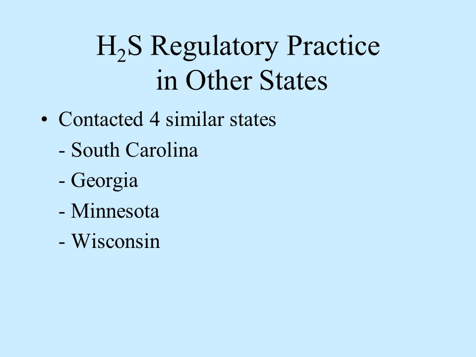 H 2 S Regulatory Practice in Other States Contacted 4 similar states - South Carolina - Georgia - Minnesota - Wisconsin