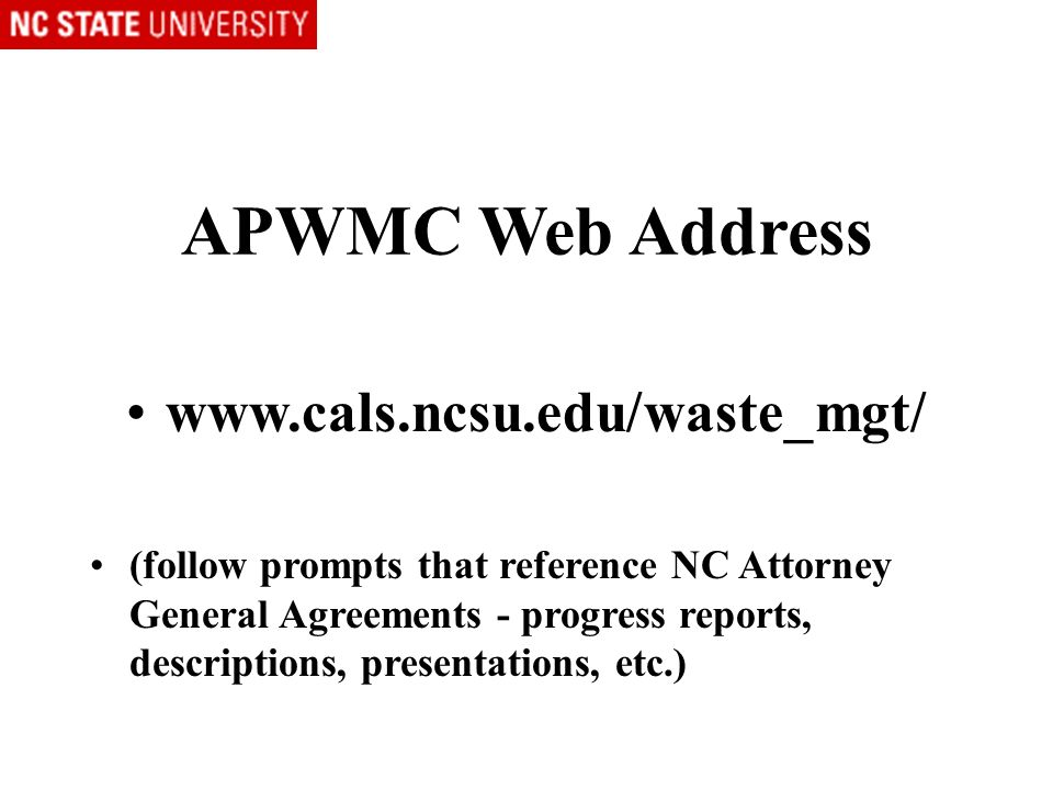 APWMC Web Address www.cals.ncsu.edu/waste_mgt/ (follow prompts that reference NC Attorney General Agreements - progress reports, descriptions, presentations, etc.)