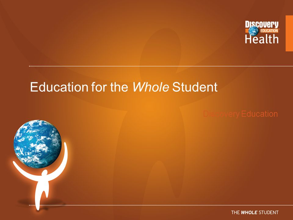 Discovery Education Education for the Whole Student