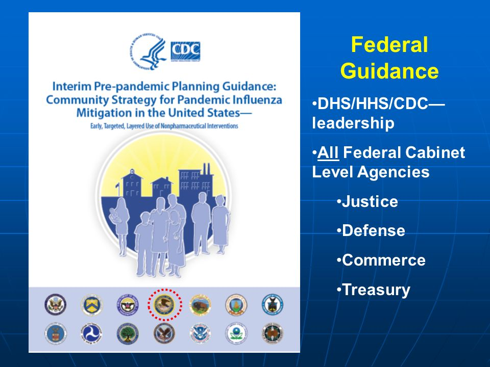 Federal Guidance DHS/HHS/CDC leadership All Federal Cabinet Level Agencies Justice Defense Commerce Treasury