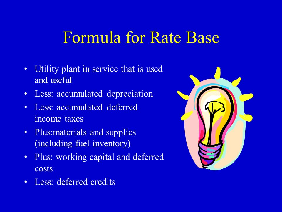 Formula for Rate Base Utility plant in service that is used and useful Less: accumulated depreciation Less: accumulated deferred income taxes Plus:mat
