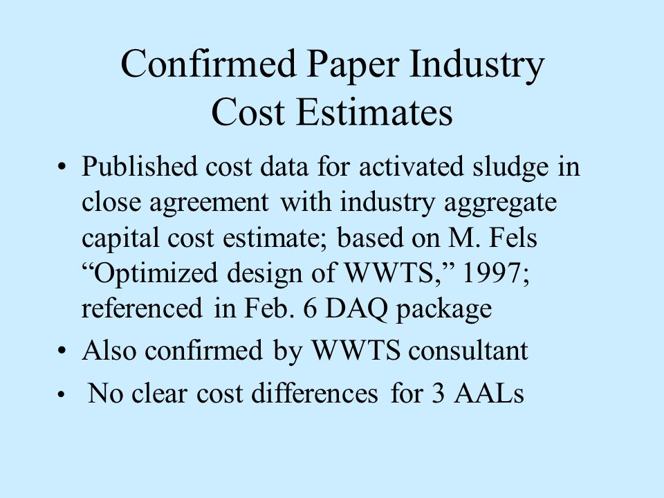 Confirmed Paper Industry Cost Estimates Published cost data for activated sludge in close agreement with industry aggregate capital cost estimate; based on M.