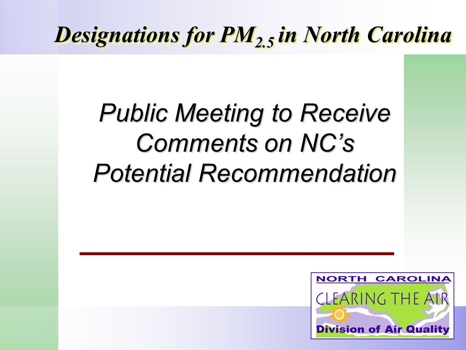 Public Meeting to Receive Comments on NCs Potential Recommendation Designations for PM 2.5 in North Carolina