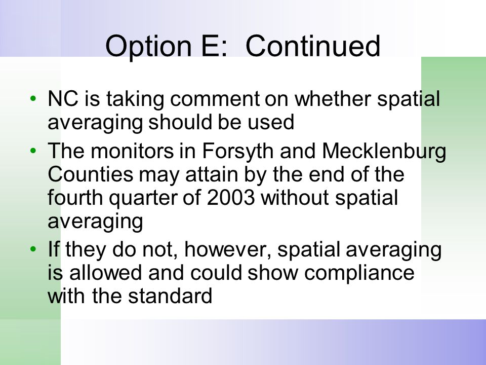 Option E: Continued NC is taking comment on whether spatial averaging should be used The monitors in Forsyth and Mecklenburg Counties may attain by th