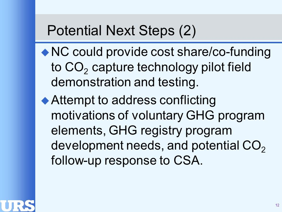 12 Potential Next Steps (2) u NC could provide cost share/co-funding to CO 2 capture technology pilot field demonstration and testing.