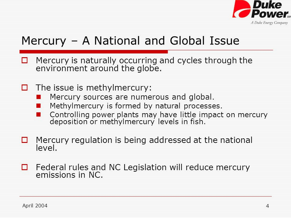 April 2004 4 Mercury – A National and Global Issue Mercury is naturally occurring and cycles through the environment around the globe.
