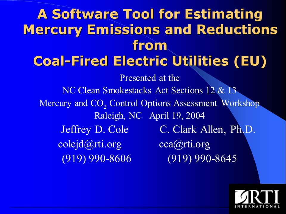 A Software Tool for Estimating Mercury Emissions and Reductions from Coal-Fired Electric Utilities (EU) Presented at the NC Clean Smokestacks Act Sections 12 & 13 Mercury and CO 2 Control Options Assessment Workshop Raleigh, NC April 19, 2004 Jeffrey D.