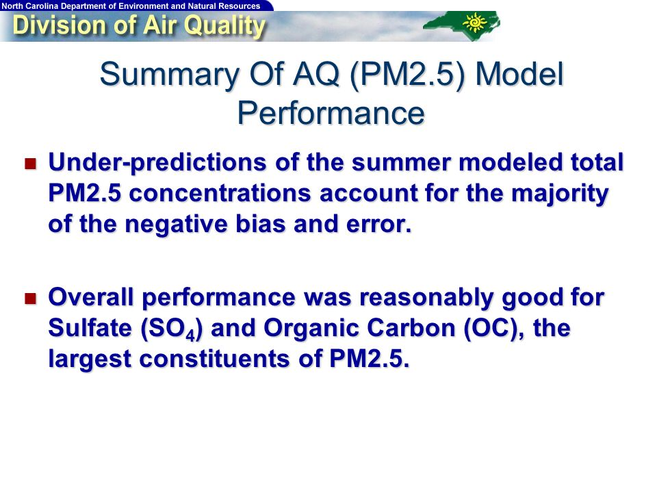 Summary Of AQ (PM2.5) Model Performance Under-predictions of the summer modeled total PM2.5 concentrations account for the majority of the negative bi