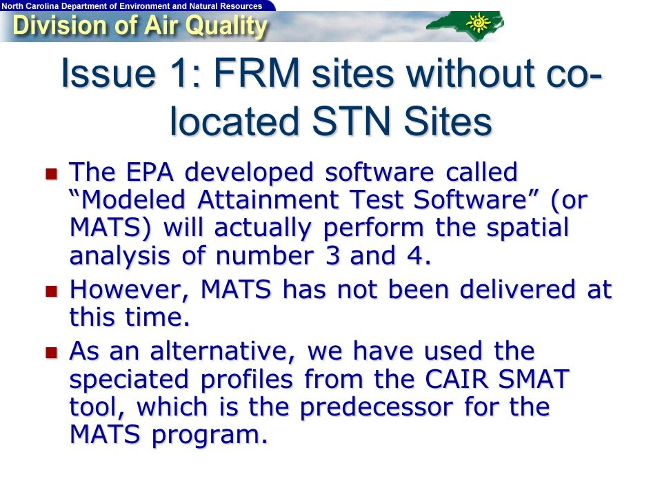 Issue 1: FRM sites without co- located STN Sites The EPA developed software called Modeled Attainment Test Software (or MATS) will actually perform the spatial analysis of number 3 and 4.