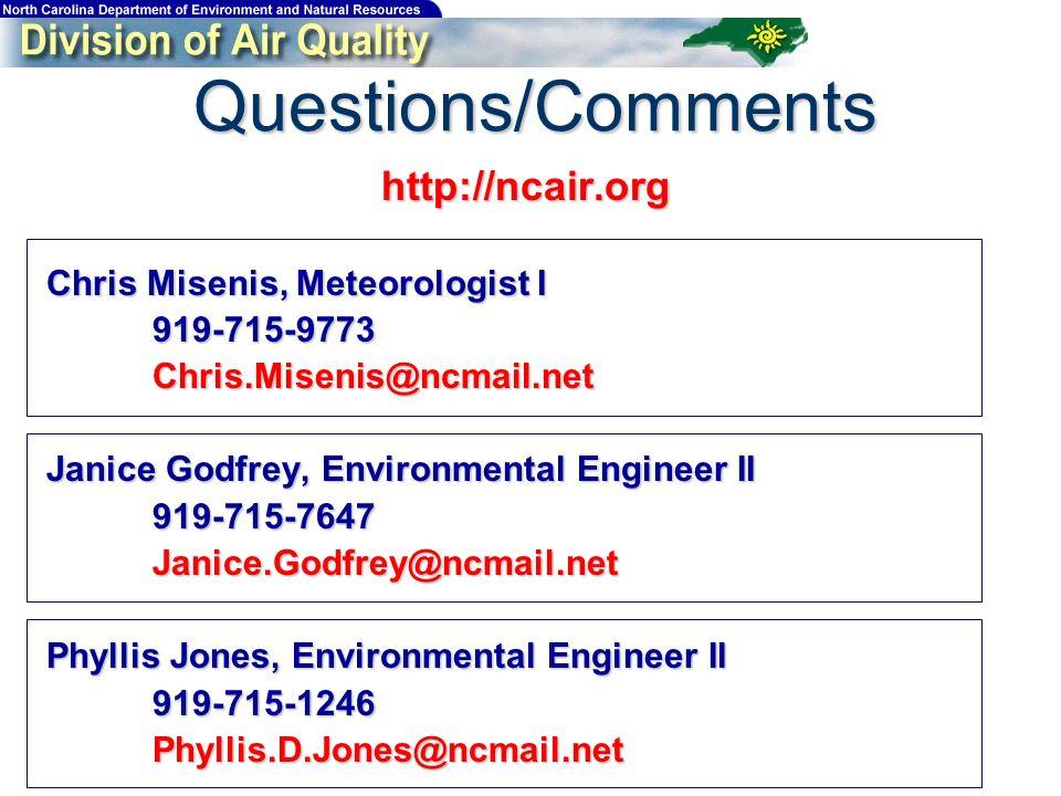 Questions/Comments http://ncair.org Chris Misenis, Meteorologist I 919-715-9773Chris.Misenis@ncmail.net Janice Godfrey, Environmental Engineer II 919-715-7647Janice.Godfrey@ncmail.net Phyllis Jones, Environmental Engineer II 919-715-1246Phyllis.D.Jones@ncmail.net
