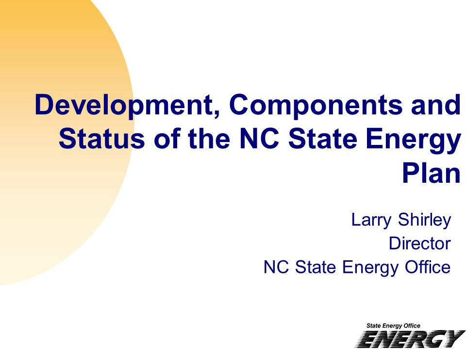 NC Energy Policy Council Developers of New State Energy Plan 18-member Council advises Governor & General Assembly on Energy Policy Legislators (4), NCUC, Cabinet Agencies (4), Energy Providers and Sector Reps Staffed by State Energy Office