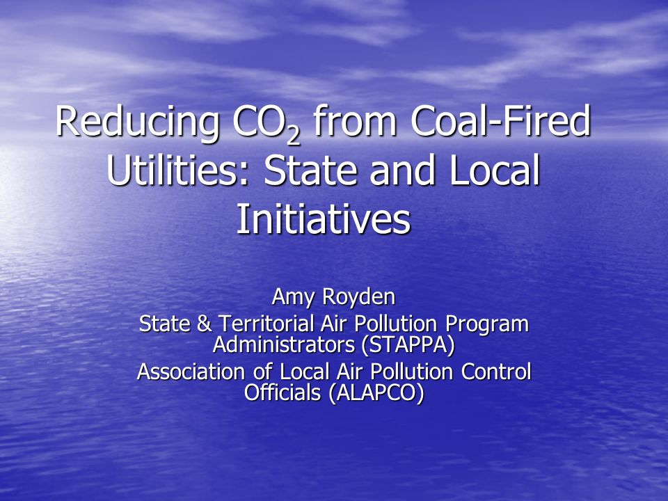 Overview of Presentation What states and localities are doing to reduce or mitigate power plant CO 2 emissions What states and localities are doing to reduce or mitigate power plant CO 2 emissions Why are states acting when there is no federal requirement to do so.