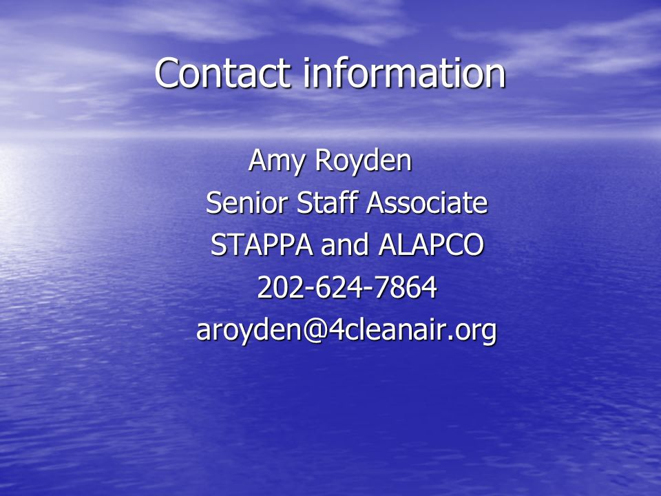 Contact information Amy Royden Senior Staff Associate STAPPA and ALAPCO 202-624-7864aroyden@4cleanair.org