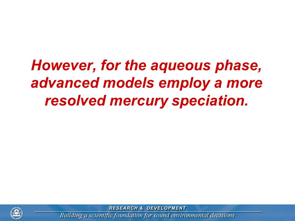 However, for the aqueous phase, advanced models employ a more resolved mercury speciation.