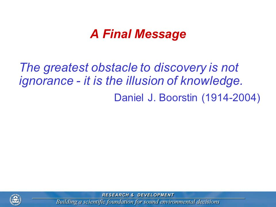 A Final Message The greatest obstacle to discovery is not ignorance - it is the illusion of knowledge.