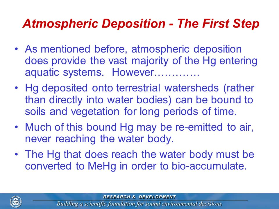 Atmospheric Deposition - The First Step As mentioned before, atmospheric deposition does provide the vast majority of the Hg entering aquatic systems.