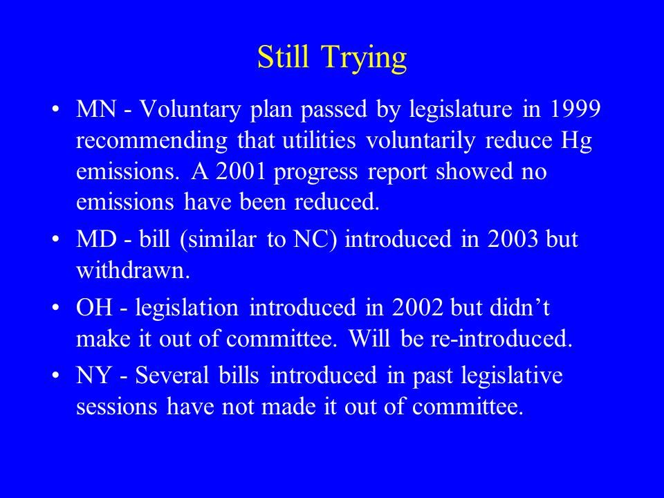 Still Trying MN - Voluntary plan passed by legislature in 1999 recommending that utilities voluntarily reduce Hg emissions. A 2001 progress report sho