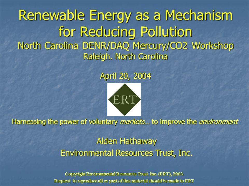 Renewable Energy as a Mechanism for Reducing Pollution North Carolina DENR/DAQ Mercury/CO2 Workshop Raleigh. North Carolina April 20, 2004 Harnessing