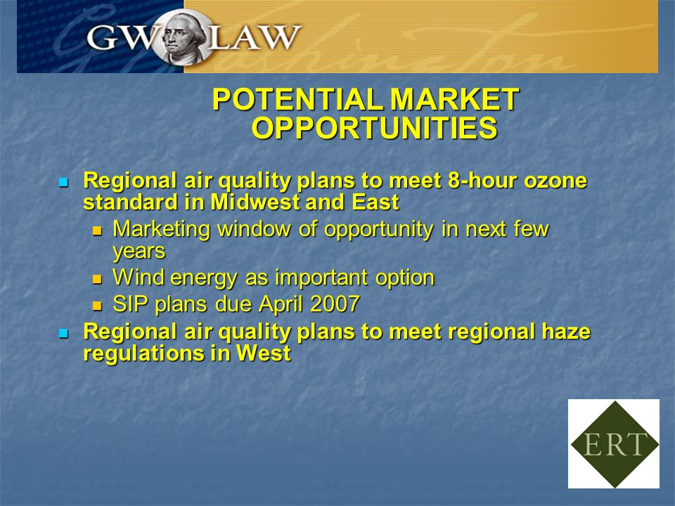 POTENTIAL MARKET OPPORTUNITIES Regional air quality plans to meet 8-hour ozone standard in Midwest and East Regional air quality plans to meet 8-hour