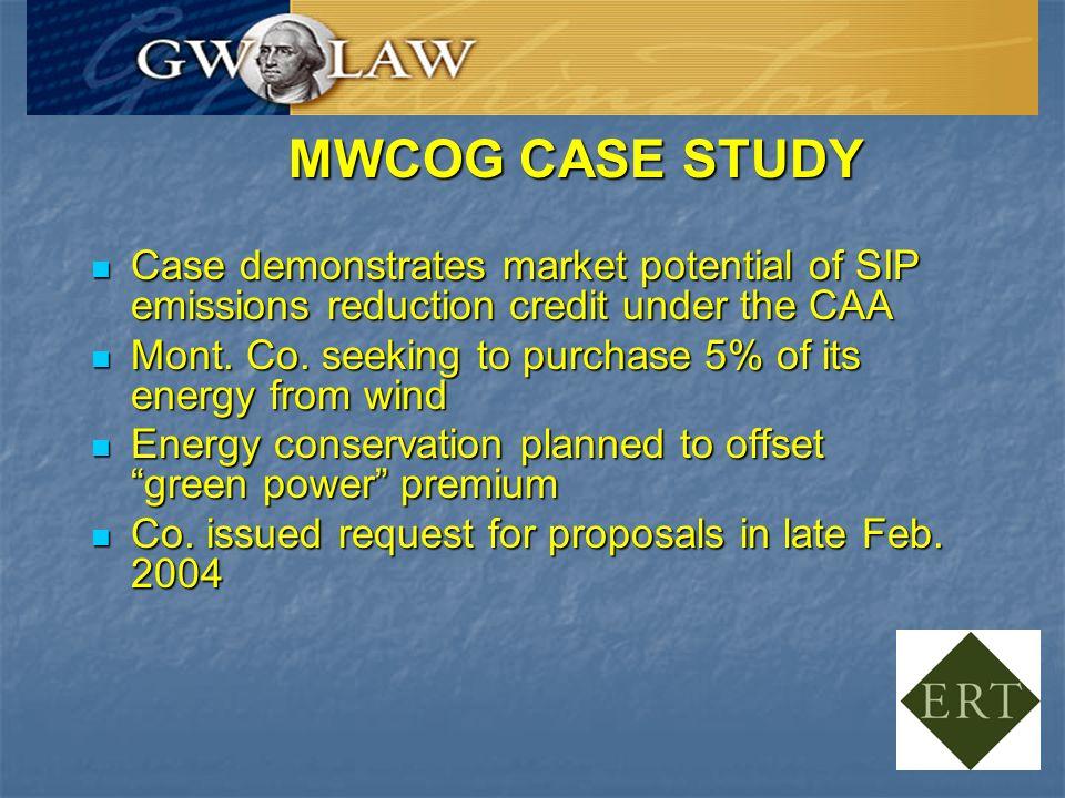 MWCOG CASE STUDY Case demonstrates market potential of SIP emissions reduction credit under the CAA Case demonstrates market potential of SIP emission