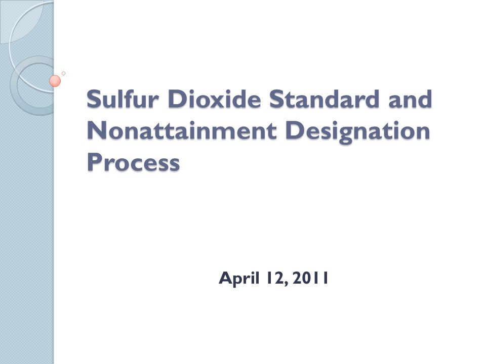 Sulfur Dioxide Standard and Nonattainment Designation Process April 12, 2011