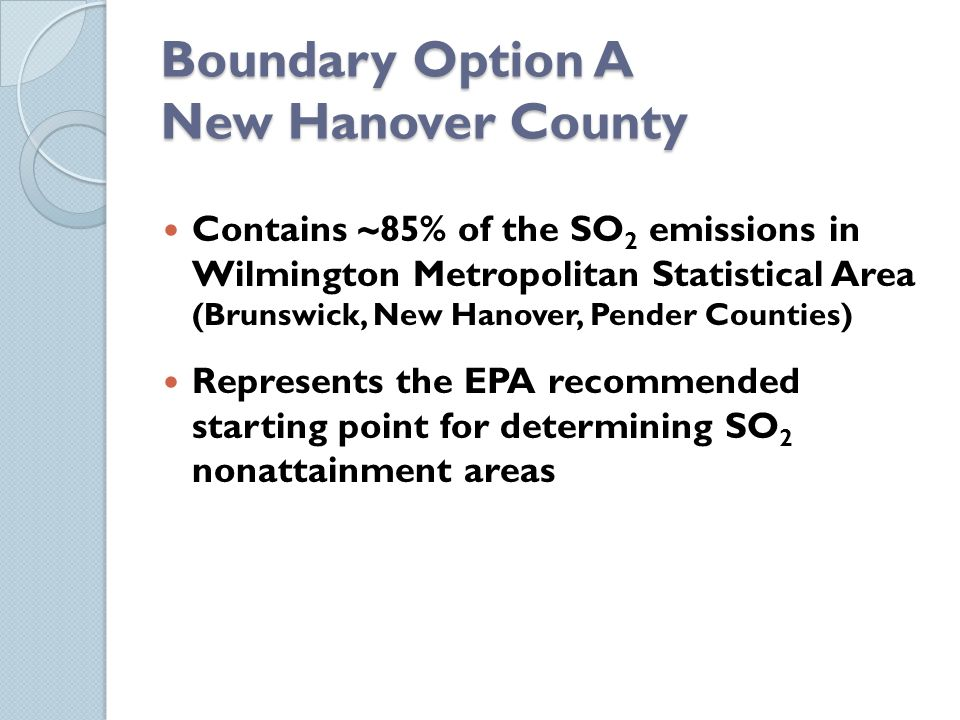 Boundary Option A New Hanover County Contains ~85% of the SO 2 emissions in Wilmington Metropolitan Statistical Area (Brunswick, New Hanover, Pender C