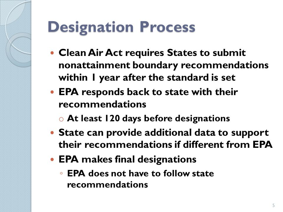 Designation Process Clean Air Act requires States to submit nonattainment boundary recommendations within 1 year after the standard is set EPA respond