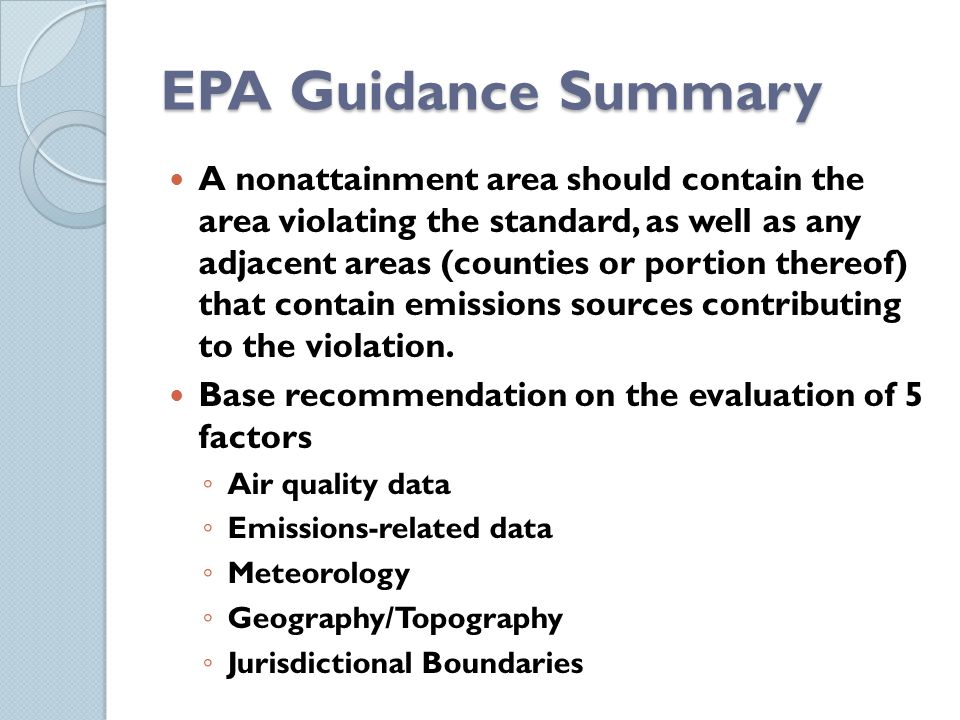 EPA Guidance Summary A nonattainment area should contain the area violating the standard, as well as any adjacent areas (counties or portion thereof)