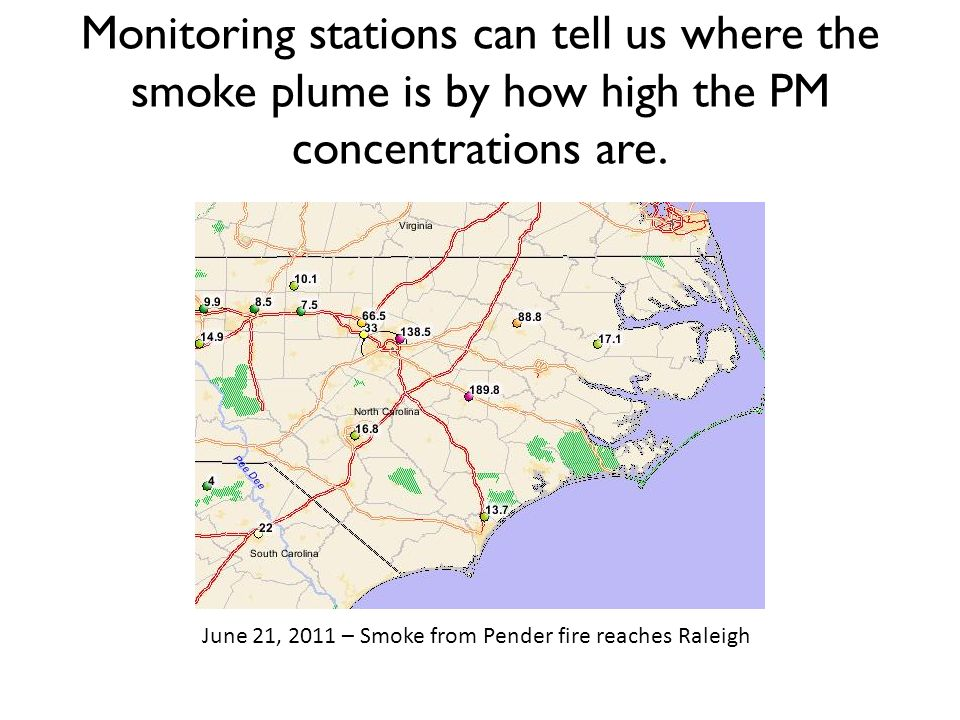 Monitoring stations can tell us where the smoke plume is by how high the PM concentrations are. June 21, 2011 – Smoke from Pender fire reaches Raleigh