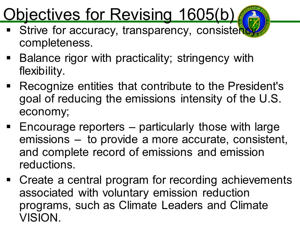 Objectives for Revising 1605(b) Strive for accuracy, transparency, consistency, completeness. Balance rigor with practicality; stringency with flexibi
