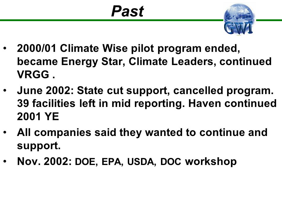 4-Agency Recommendations (DOE,EPA,USDA,DOC) 1.Develop fair, objective, and practical methods for reporting greenhouse gases 2.Standardize accounting methods 3.Support independent verification 4.Encourage reporting of greenhouse gas intensity (GHG/unit of production unit) 5.Encourage corporate or entity-wide reporting
