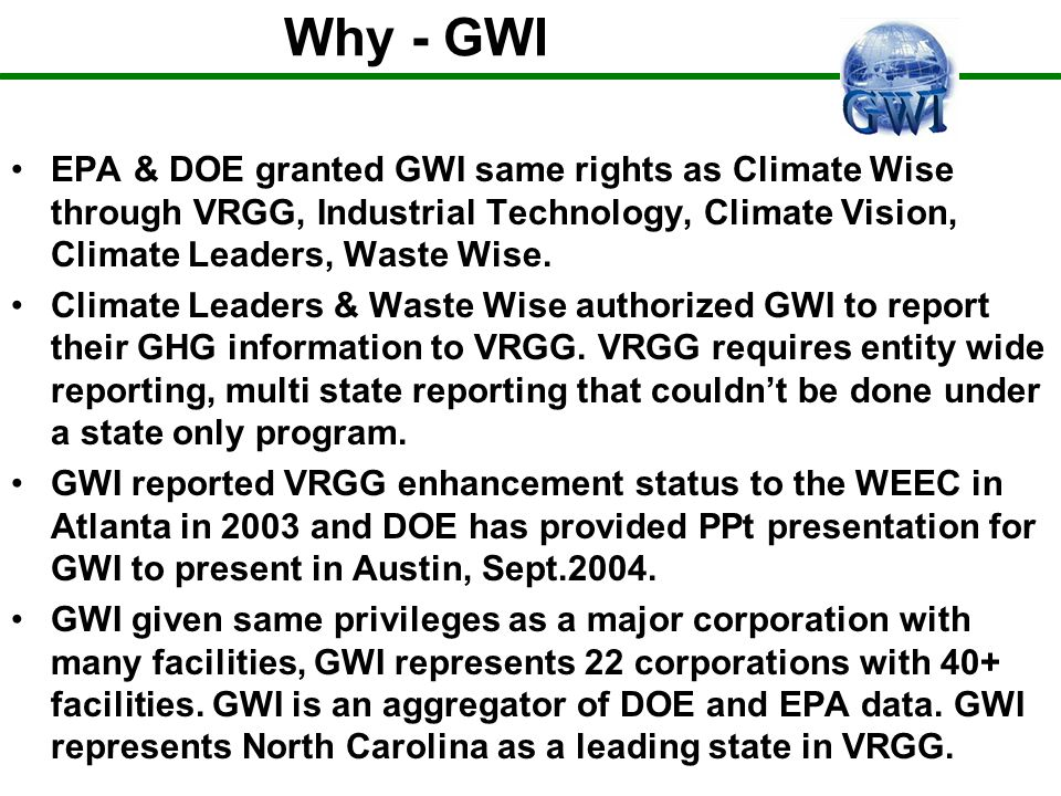 Why - GWI EPA & DOE granted GWI same rights as Climate Wise through VRGG, Industrial Technology, Climate Vision, Climate Leaders, Waste Wise.